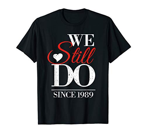 We Still Do 30th Wedding Anniversary T-Shirt - Since 1989