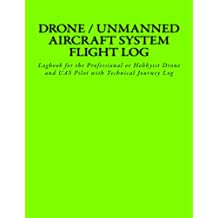 Drone / Unmanned Aircraft System Flight Log: Logbook for the Professional or Hobbyist Drone and UAS Pilot with Technical Journey Log