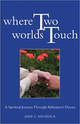 Where Two Worlds Touch A Spiritual Journey Through Alzheimers
