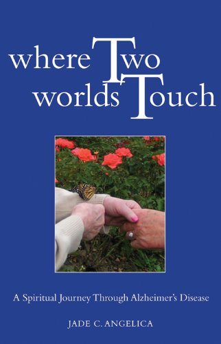Read Online Where Two Worlds Touch: A Spiritual Journey Through Alzheimer's Disease PDF