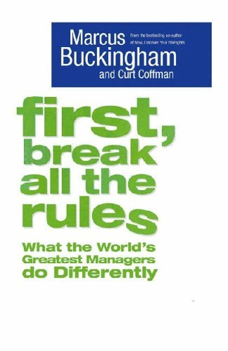 First, Break All The Rules by Marcus Buckingham (20-Jun-2005) Paperback