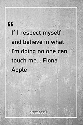 If I respect myself and believe in what I