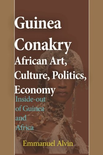 Guinea Conakry African Art, Culture, Politics, Economy: Inside-out of Guinea and Africa (Inside African Politics)