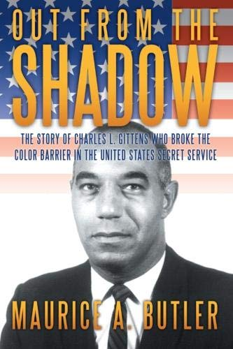 Out from the Shadow: The Story of Charles L. Gittens Who Broke the Color Barrier in the United States Secret Service