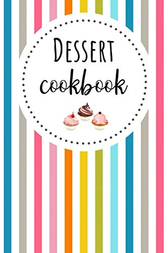Dessert Cookbook: Cute Customized Blank Recipe Book To Write In. Make Your Own Cookbook (Dinner Christmas Vegetable Recipes)