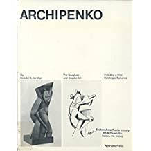 Archipenko: The sculpture and graphic art : including a print catalogue raisonne