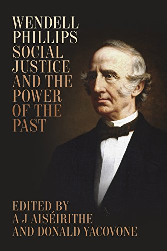 Books : Wendell Phillips, Social Justice, and the Power of the Past (Antislavery, Abolition, and the Atlantic World)