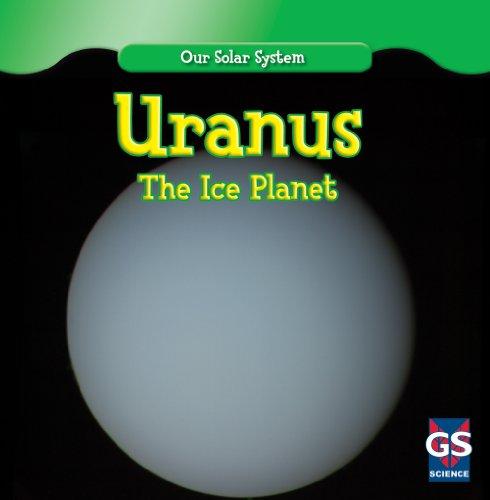 Uranus: The Ice Planet (Our Solar System)