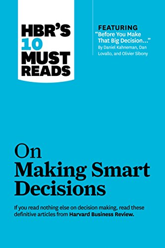 HBR's 10 Must Reads on Making Smart Decisions (with featured article ?Before You Make That Big Decision?? by Daniel Kahneman, Dan Lovallo, and Olivier Sibony) [Harvard Business Review - Daniel Kahneman - Ram Charan] (Tapa Blanda)