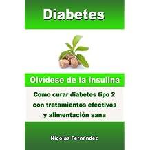 Diabetes - Olvídese de la insulina - Como curar diabetes tipo 2 con tratamientos efectivos y alimentación sana (Spanish Edition)