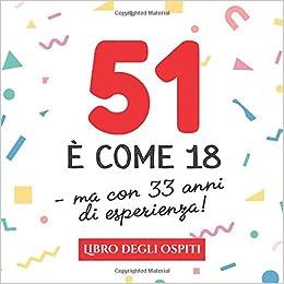 Amazon It 51 E Come 18 Ma Con 33 Anni Di Esperienza Un Libro