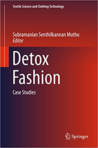 Detox Fashion: Case Studies (Textile Science and Clothing Technology