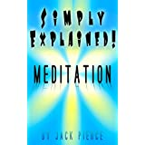 Meditation: Simply Explained!: Meditation Explained Concisely, Comprehensively and Helpfully