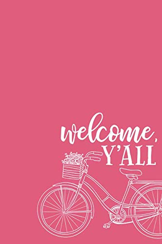 Welcome, Y'All: 6x9 Lined Writing Notebook Journal, 120 Pages - Peony Pink with Bike and Quote About Southern Hospitality (Bless Her Heart) ()