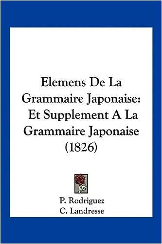Lire en ligne Elemens de La Grammaire Japonaise: Et Supplement a la Grammaire Japonaise (1826) epub, pdf