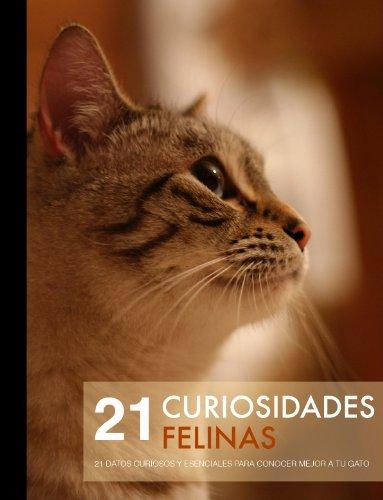 21 Curiosidades felinas (Versión ilustrada): 21 datos curiosos y escenciales para conocer mejor