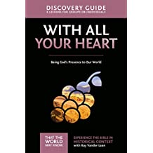 With All Your Heart Discovery Guide: Being God's Presence to Our World (That the World May Know)