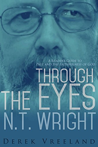 Through the Eyes of N.T. Wright: A Reader's Guide to Paul and the Faithfulness of - N Eye