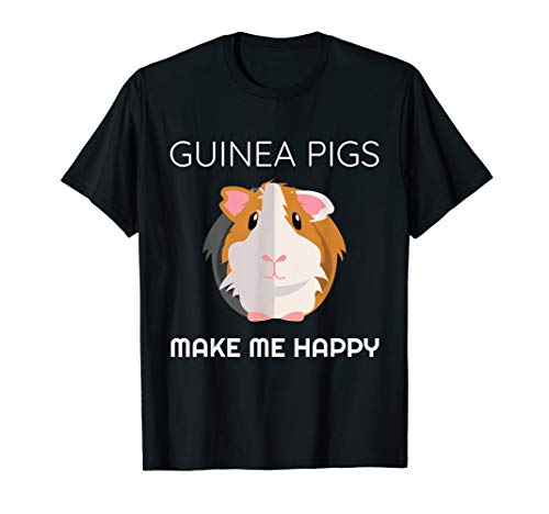 Cute & Funny Guinea Pigs Make Me Happy / Cavy Lover Tshirt (Things To Put In A Guinea Pig Cage)