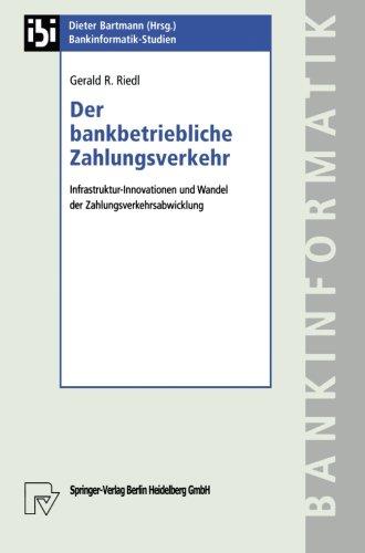 Der Bankbetriebliche Zahlungsverkehr: Infrastruktur-Innovationen und Wandel der Zahlungsverkehrsabwicklung (Bankinformatik-Studien, Band 8)