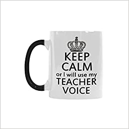 humorous funny saying quoteskeep calm or i will use my teacher voice color changing mug cup coffee mug best gift for valentines daybirthday