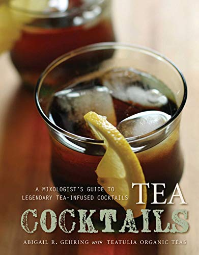 (Tea Cocktails: A Mixologist's Guide to Legendary Tea-Infused)