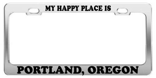 MY HAPPY PLACE IS PORTLAND, OREGON License Plate Frame Tag Car Truck Accessory