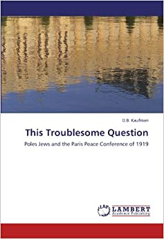 Descargar Libros Ingles This Troublesome Question: Poles Jews And The Paris Peace Conference Of 1919 Bajar Gratis En Epub