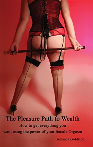 [Best] The Pleasure Path to Wealth: How to Get Everything You Want Using The Power of Your Female Orgasm<br />ZIP