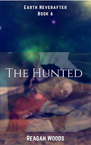 The Hunted: Earth Neverafter Book 6