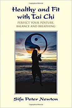 Healthy and Fit with Tai Chi: Perfect Your Posture, Balance and Breathing