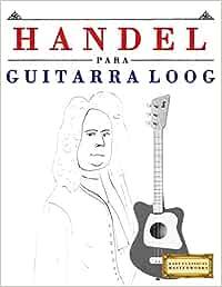 Handel para Guitarra Loog: 10 Piezas Fáciles para Guitarra Loog ...