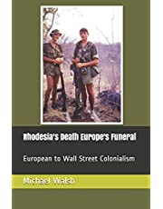 Rhodesia's Death Europe's Funeral: European to Wall Street Colonialism