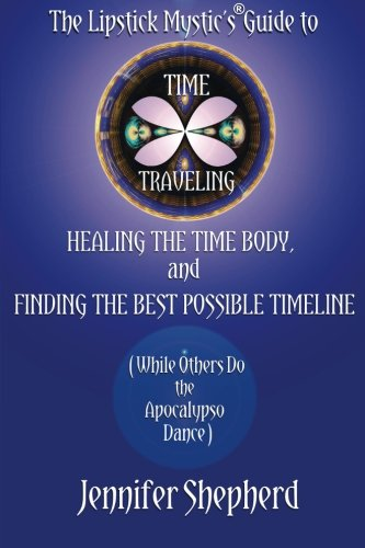 The Lipstick Mystic's Guide to Time Traveling, Healing the Time Body and Finding the Best Possible Timeline (While Others Do the Apocalypso Dance) (Best Store Brand Lipstick)
