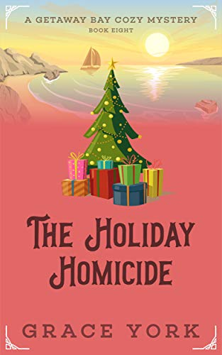 The Holiday Homicide (Getaway Bay Cozy Mystery Series Book 8) by [York, Grace]
