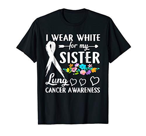 I Wear White For My Sister Lung Cancer Awareness T-Shirt -