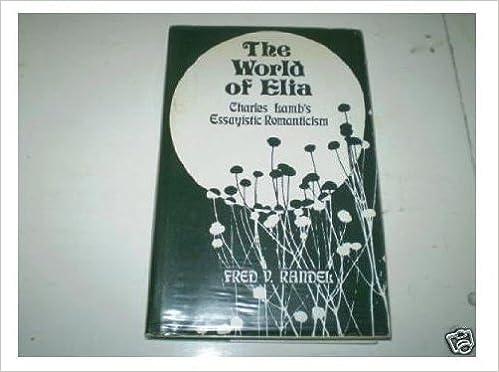 Descargar Ebooks para iPhone The World of Elia: Charles Lamb's Essayistic Romanticism (Kennikat Press national university publications) 0804691185 by Fred V. Randel (Literatura española) PDF ePub MOBI