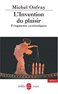 L'invention du plaisir : fragments cyrénaïques, Onfray, Michel