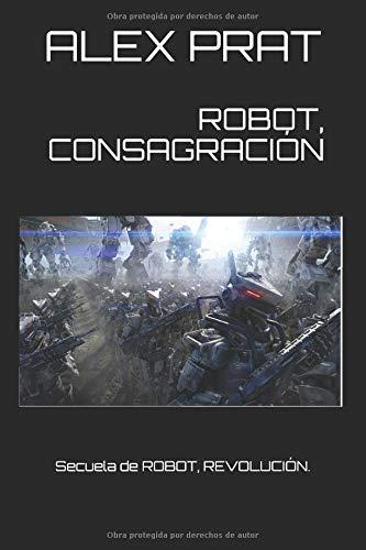 Download ROBOT, CONSAGRACIÓN: Secuela de ROBOT, REVOLUCIÓN. (Spanish Edition) ebook