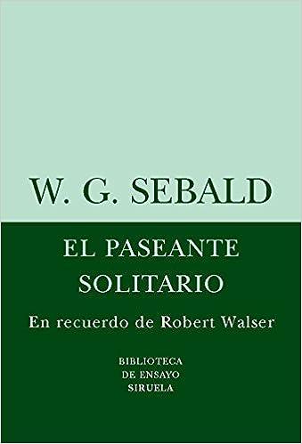 El paseante solitario (Biblioteca de ensayo: Serie Menor) (Spanish Edition): W. G. Sebald: 9788498411072: Amazon.com: Books