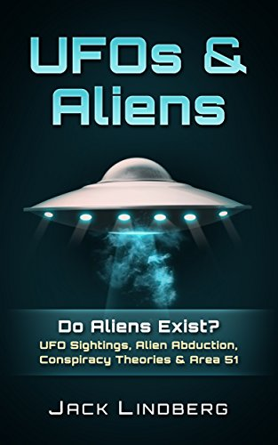 UFOS & Aliens: Do Aliens Exist? UFO Sightings, Alien Abduction, Conspiracy Theories & Area 51 (New World Order, UFO Secrets, Extraterrestrial, Aliens Exist, ... Quadcopter, Unexpla