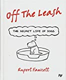 Off the Leash: The Secret Life of Dogs by  Rupert Fawcett in stock, buy online here