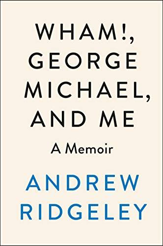 WHAM!, George Michael, and Me: A Memoir