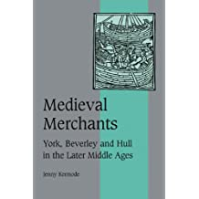 Medieval Merchants: York, Beverley and Hull in the Later Middle Ages