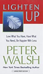 Lighten Up: Love What You Have, Have What You Need, Be Happier with Less (Thorndike Large Print Health, Home and Learning)