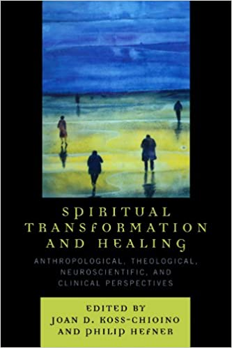 Spiritual Transformation and Healing: Anthropological, Theological, Neuroscientific, and Clinical Perspectives