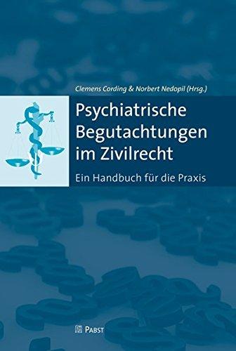 Psychiatrische Begutachtungen im Zivilrecht: Ein Handbuch für die Praxis