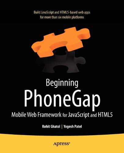 Beginning PhoneGap: Mobile Web Framework for JavaScript and HTML5 by Rohit Ghatol , Yogesh Patel, Publisher : Apress