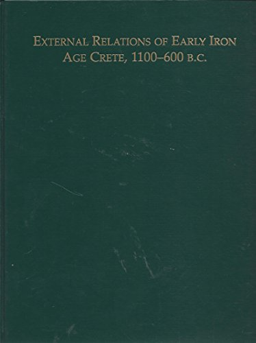 External Relations of Early Iron Age Crete 1100-600 BC (Monographs (Archaeological Institute of America), New Ser. No. 4.)