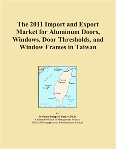Book The 2011 Import and Export Market for Aluminum Doors, Windows, Door Thresholds, and Window Frames in Taiwan